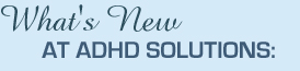 What's New at ADHD Solutions